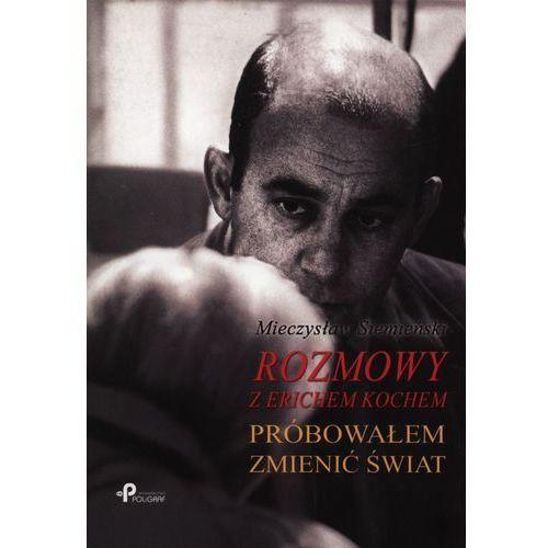 Biografie i wspomnienia, Rozmowy z Erichem Kochem. Próbowałem zmienić świat (opr. miękka)