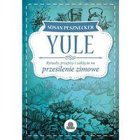 E-booki, Yule. Rytuały, przepisy i zaklęcia na przesilenie zimowe - Susan Pesznecker