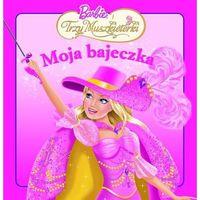 Książki dla dzieci, Moja bajeczka . Barbie i trzy muszkieterki (opr. miękka)