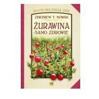 Książki o zdrowiu, medycynie i urodzie, Żurawina - samo zdrowie (opr. twarda)