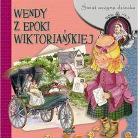 Pozostałe zabawki edukacyjne, Świat oczyma dziecka. Wendy z epoki wiktoriańskie - Praca zbiorowa