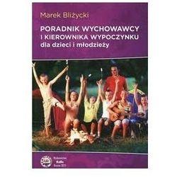 Poradnik wychowawcy i kierownika wypoczynku dla.. - Marek Bliżycki - książka