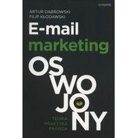 Biblioteka biznesu, E-mail marketing oswojony.Teoria, praktyka, prawda (opr. broszurowa)