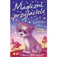 Książki dla dzieci, GWIEZDNY WILK MAGICZNI PRZYJACIELE (opr. broszurowa)
