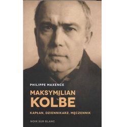 Maksymilian Kolbe. Kapłan, dziennikarz, męczennik (opr. twarda)