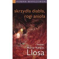 Pozostałe książki, Skrzydła diabła, rogi anioła Mówi Mario Vargas Llo - Jeśli zamówisz do 14:00, wyślemy tego samego dnia. Darmowa dostawa, już od 300 zł. (opr. miękka)