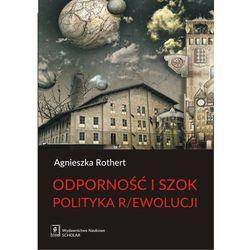 Odporność i szok Polityka r/ewolucji - Agnieszka Rothert (opr. miękka)