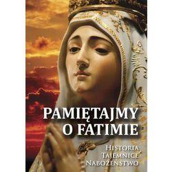 Pamiętajmy o Fatimie. Historia- Tajemnice- Nabożeństwo - Praca zbiorowa