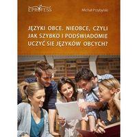 E-booki, Języki Obce. Nieobce, Czyli Jak Szybko i Podświadomie Uczyć się Języków Obcych