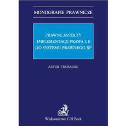 Prawne aspekty implementacji prawa UE do systemu prawnego RP - Trubalski Artur (opr. miękka)