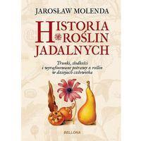 Książki kulinarne i przepisy, HISTORIA ROŚLIN JADALNYCH (opr. twarda)