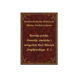 Kronika polska, litewska, żmódzka i wszystkiéj Rusi Macieja Stryjkowskiego. T. 1