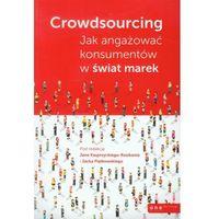 Biblioteka biznesu, Crowdsourcing Jak angażować konsumentów w świat marek (opr. miękka)