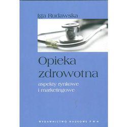 Opieka zdrowotna aspekty rynkowe i marketingowe (opr. kartonowa)