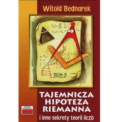 Tajemnicza Hipoteza Riemanna I Inne Sekrety Teorii Liczb (opr. twarda)
