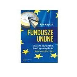 Fundusze unijne Szansa na rozwój małych i średnich przedsiębiorstw. Budżet na lata 2014-2020 - Rafał Kasprzak (opr. miękka)