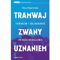 Tramwaj zwany uznaniem Feminizm i solidarność po neoliberalizmie (opr. miękka)