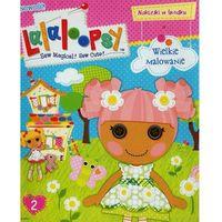 Książki dla dzieci, Lalaloopsy. Wielkie malowanie (opr. miękka)