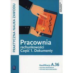 Pracownia rachunkowości cz. 1 Dokumenty Kwalifikacja A.36 podręcznik (opr. miękka)