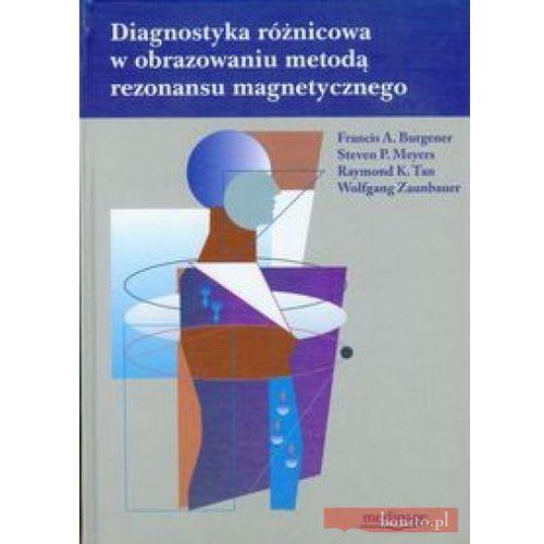 Książki o zdrowiu, medycynie i urodzie, Diagnostyka różnicowa w obrazowaniu metodą rezonansu magnetycznego (opr. twarda)
