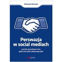 Biblioteka biznesu, Perswazja w social media, czyli jak sprzedawać tam, gdzie inni zdobywają tylko lajki (opr. broszurowa)
