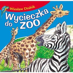 Wycieczka do zoo, Bajki dla malucha - Wiesław Drabik (opr. kartonowa)