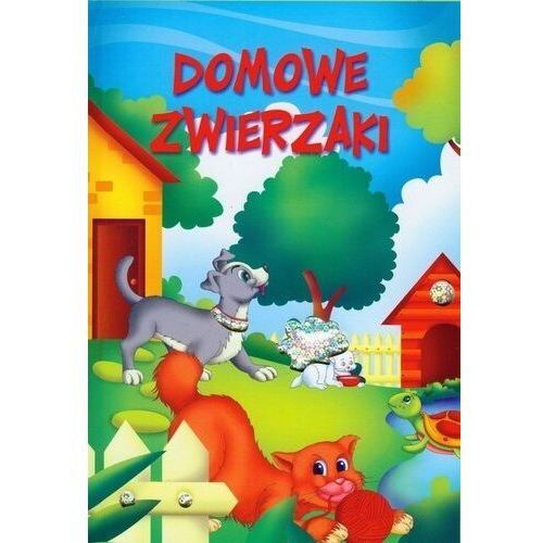 Książki dla dzieci, Domowe zwierzęta - Praca zbiorowa (opr. twarda)