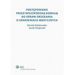 Postępowanie przed Wojewódzką Komisją do spraw orzekania o zdarzeniach medycznych - Dostępne od: 2014-10-06 (opr. miękka)