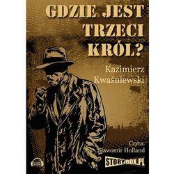 Gdzie jest trzeci król - Kwaśniewski Kazimierz - Dostępne od: 2014-05-05