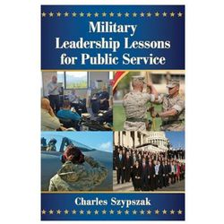 Military Leadership Lessons for Public Service Szypszak, Charles