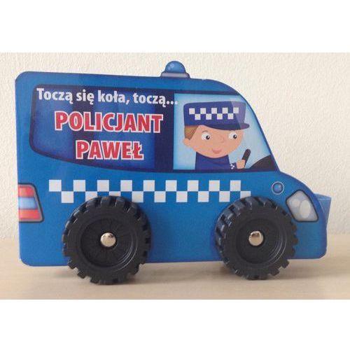 Książki dla dzieci, Toczą się koła... Policjant Paweł + zakładka do książki GRATIS (opr. kartonowa)