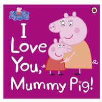 Książki do nauki języka, Peppa Pig: I Love You, Mummy Pig (opr. miękka)