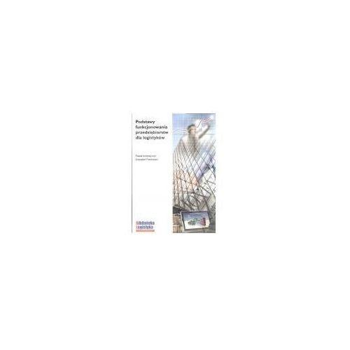 Biblioteka biznesu, Podstawy funkcjonowania przedsiębiorstw dla logistyków (opr. broszurowa)
