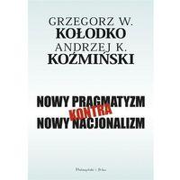 Biblioteka biznesu, Nowy pragmatyzm kontra nowy nacjonalizm - Kołodko Grzegorz, Koźmiński Andrzej (opr. miękka)