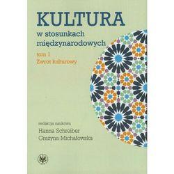 Kultura w stosunkach międzynarodowych. Tom 1. Zwrot kulturowy - No author - ebook