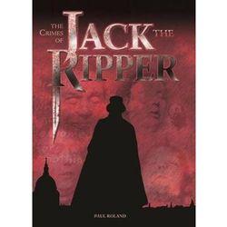 The Crimes of Jack the Ripper - Roland Paul DARMOWA DOSTAWA KIOSK RUCHU (opr. miękka)
