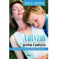 E-booki, Autyzm. Przełom w podejściu. Program Son-Rise, który pomógł rodzinom na całym świecie - Raun Kaufman