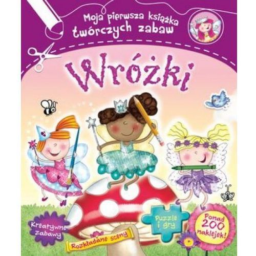 Literatura młodzieżowa, Wróżki Moja pierwsza książka twórczych zabaw (opr. broszurowa)
