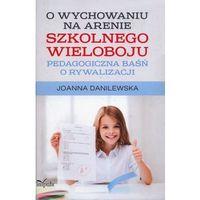 Pedagogika, O wychowaniu na arenie szkolnego wieloboju (opr. twarda)