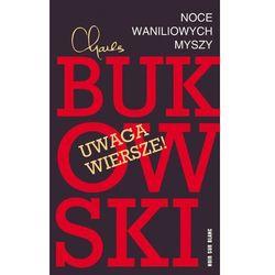 Noce waniliowych myszy Wybór wierszy - Charles Bukowski (opr. miękka)