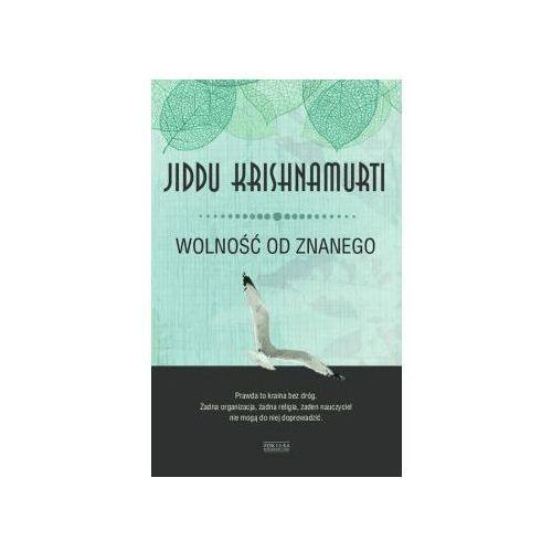 Humanistyka, WOLNOŚĆ OD ZNANEGO, JIDDU KRISHNAMURTI (opr. miękka)
