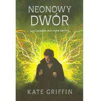 Książki fantasy i science fiction, Neonowy dwór czyli zdrada Matthew Swifta - Kate Griffin (opr. broszurowa)