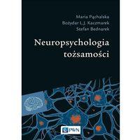 Książki medyczne, Neuropsychologia tożsamości - maria pąchalska,bożydar l.j. kaczmarek,stefan bednarek (opr. miękka)