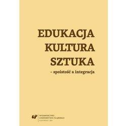 Edukacja, kultura, sztuka – spoistość a integracja - No author - ebook