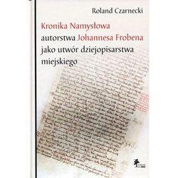 Kronika Namysłowa autorstwa Johannesa Frobena jako utwór dziejopisarstwa miejskiego (opr. twarda)