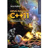 Informatyka, PAKIET OPUS MAGNUM C++11 / PROGRAMOWANIE W JĘZYKU C++ - Jerzy Grębosz (opr. miękka)