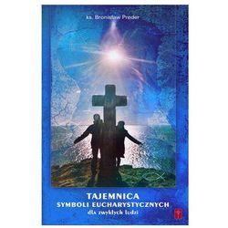 Tajemnica Symboli Eucharystycznych - dla zwykłych ludziI (opr. miękka)