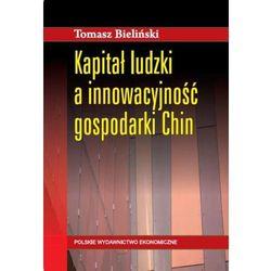 Kapitał ludzki a innowacyjność gospodarki chin - TOMASZ BIELIŃSKI (opr. miękka)