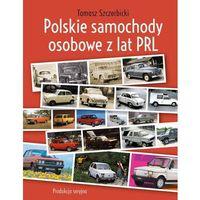 Hobby i poradniki, Polskie samochody osobowe z lat PRL - Tomasz Szczerbicki (opr. twarda)