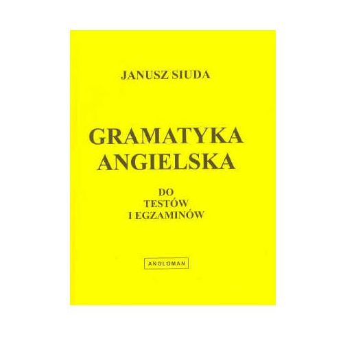 Książki do nauki języka, Gramatyka angielska do testów i egzaminów. Janusz Siuda. Angloman (opr. miękka)